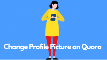 Steps for changing Quora profile picture  on the web and mobile app.