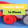 Beats wireless headphone :How to connect Beats headphone to your iPhone?